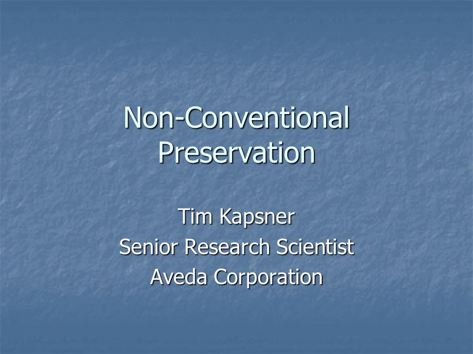 Non-Conventional Preservation Tim Kapsner Senior Research Scientist Aveda Corporation