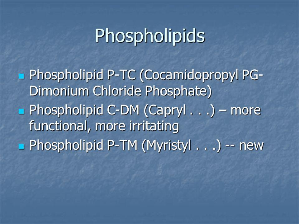 Phospholipids Phospholipid P-TC (Cocamidopropyl PG- Dimonium Chloride Phosphate) Phospholipid P-TC (Cocamidopropyl PG- Dimonium Chloride Phosphate) Phospholipid C-DM (Capryl...) – more functional, more irritating Phospholipid C-DM (Capryl...) – more functional, more irritating Phospholipid P-TM (Myristyl...) -- new Phospholipid P-TM (Myristyl...) -- new