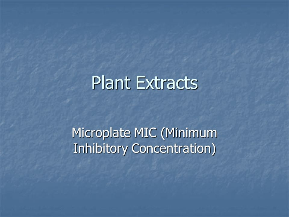 Plant Extracts Microplate MIC (Minimum Inhibitory Concentration)