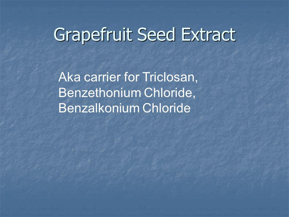 Grapefruit Seed Extract Aka carrier for Triclosan, Benzethonium Chloride, Benzalkonium Chloride