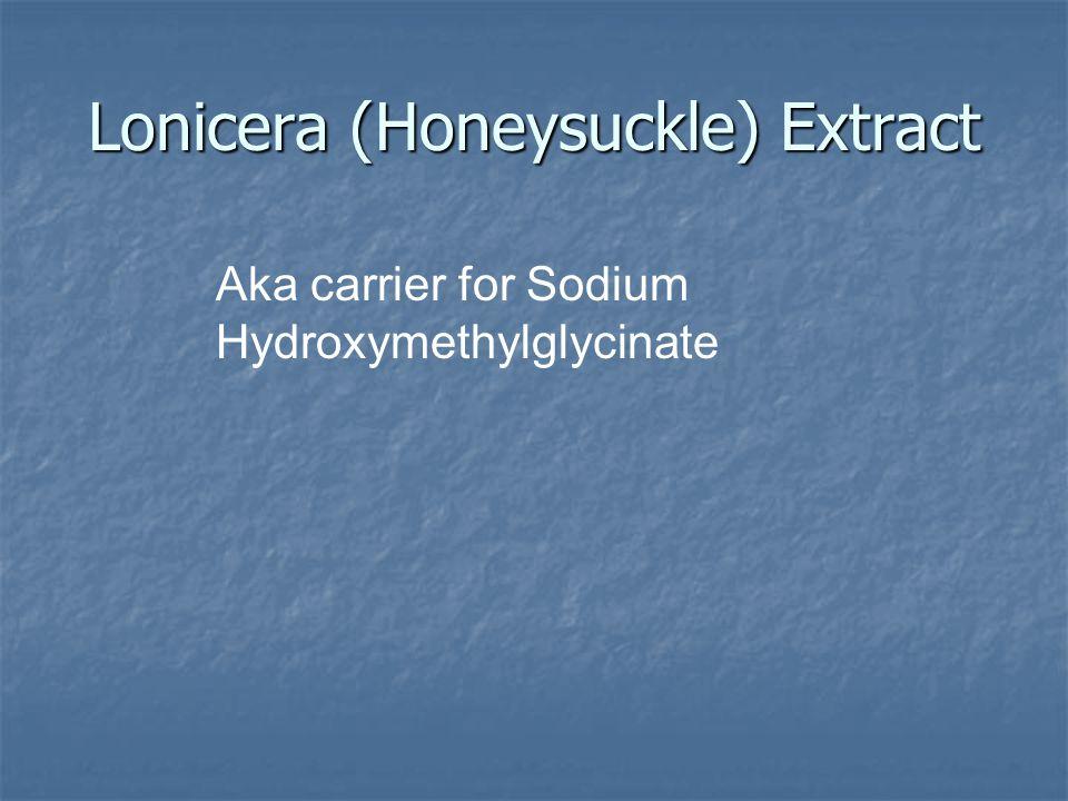 Lonicera (Honeysuckle) Extract Aka carrier for Sodium Hydroxymethylglycinate