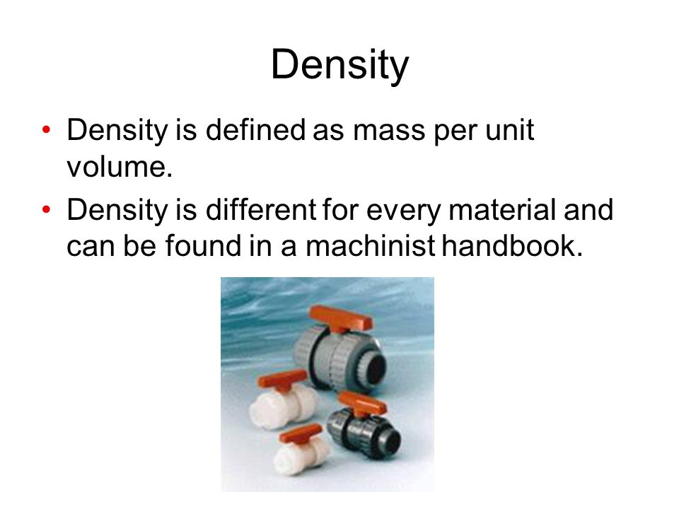 Density Density is defined as mass per unit volume.