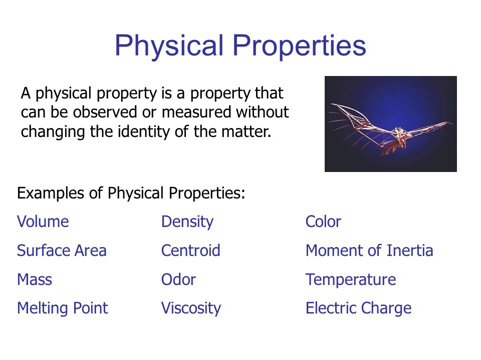 Physical Properties A physical property is a property that can be observed or measured without changing the identity of the matter.