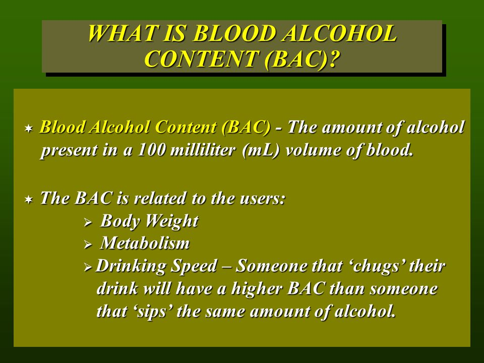 WHAT IS BLOOD ALCOHOL CONTENT (BAC).