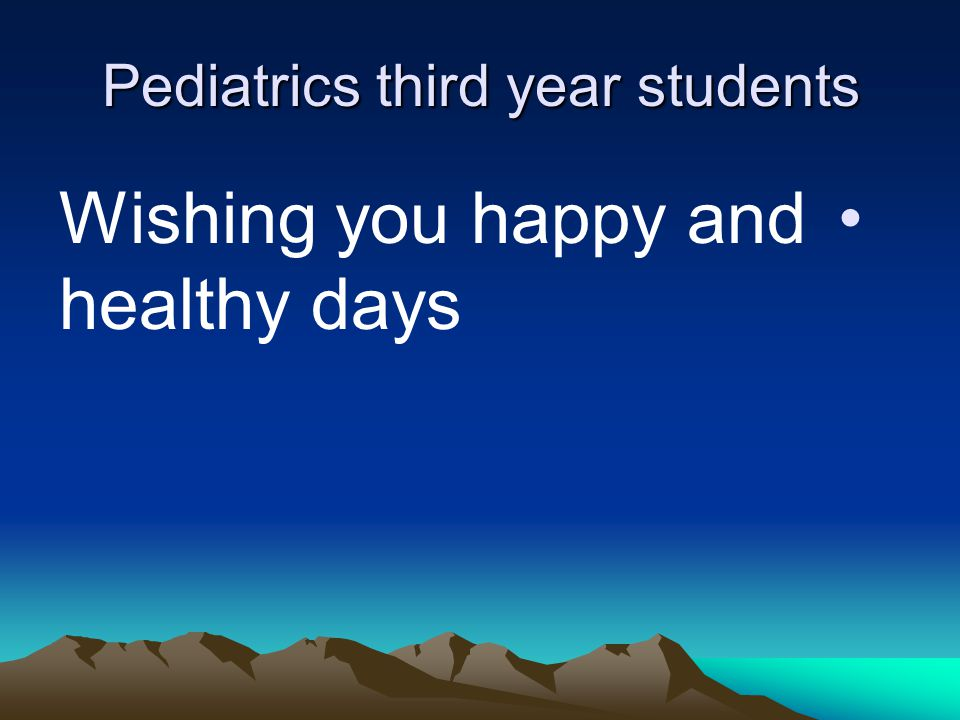 Pediatrics third year students Wishing you happy and healthy days