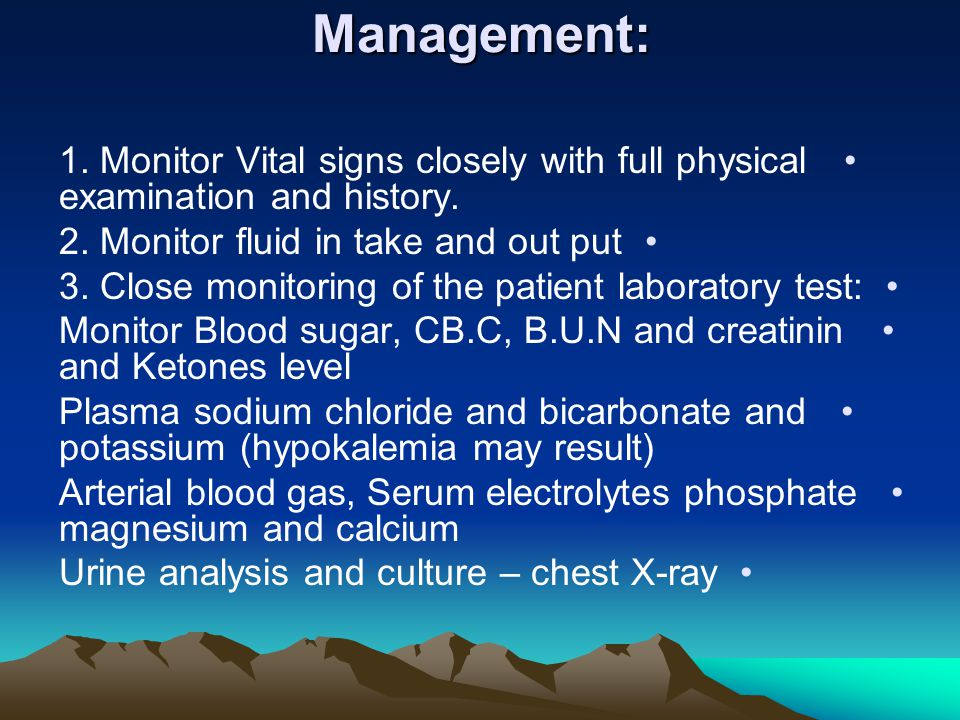 Management: 1. Monitor Vital signs closely with full physical examination and history.