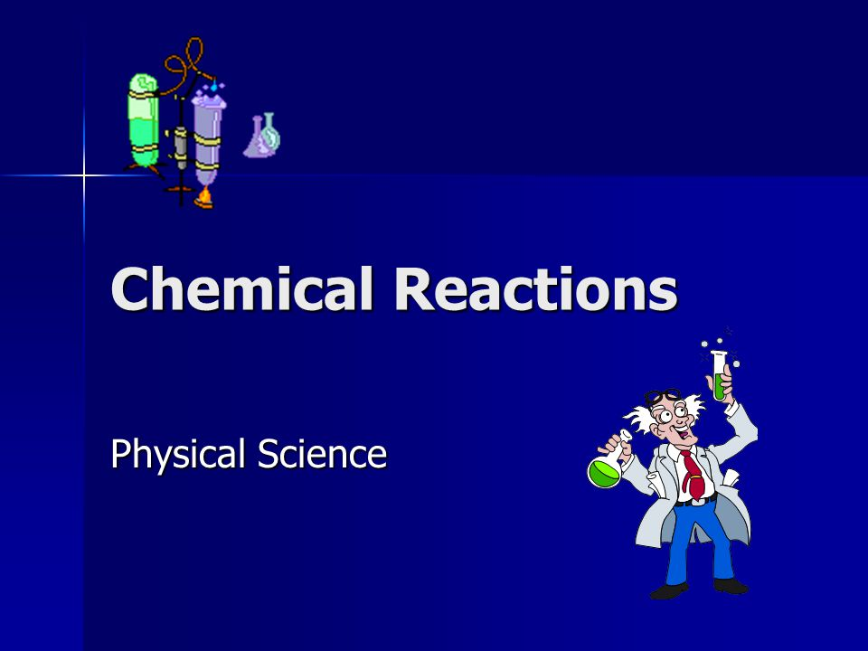 Chemical Reactions Physical Science