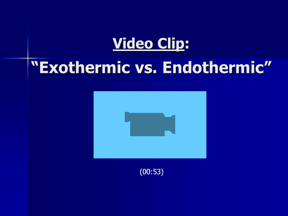 "Video Clip: ""Exothermic vs. Endothermic"" (00:53)"