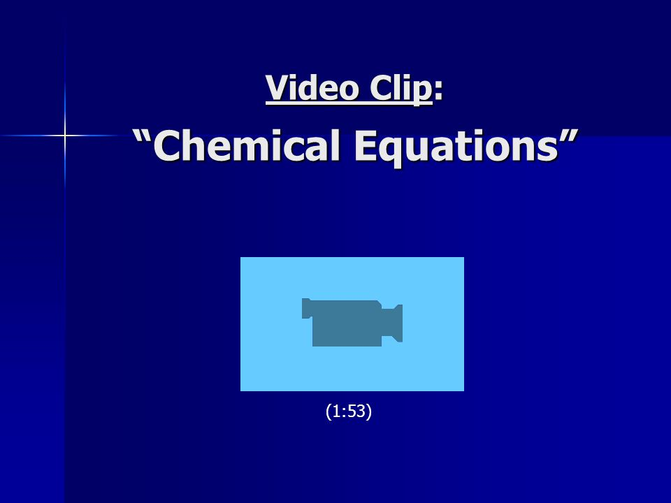 "Video Clip: ""Chemical Equations"" (1:53)"