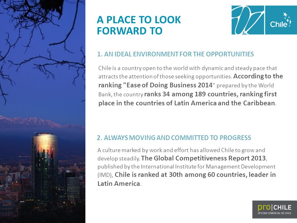 Chile is a country open to the world with dynamic and steady pace that attracts the attention of those seeking opportunities.
