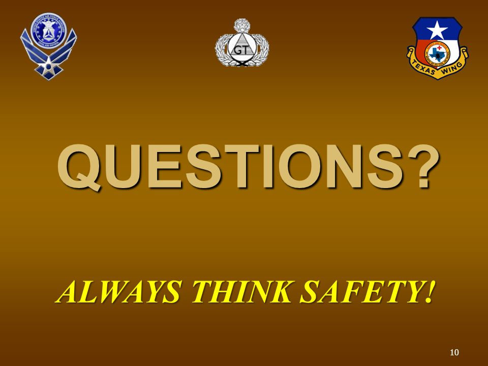 QUESTIONS ALWAYS THINK SAFETY! 10