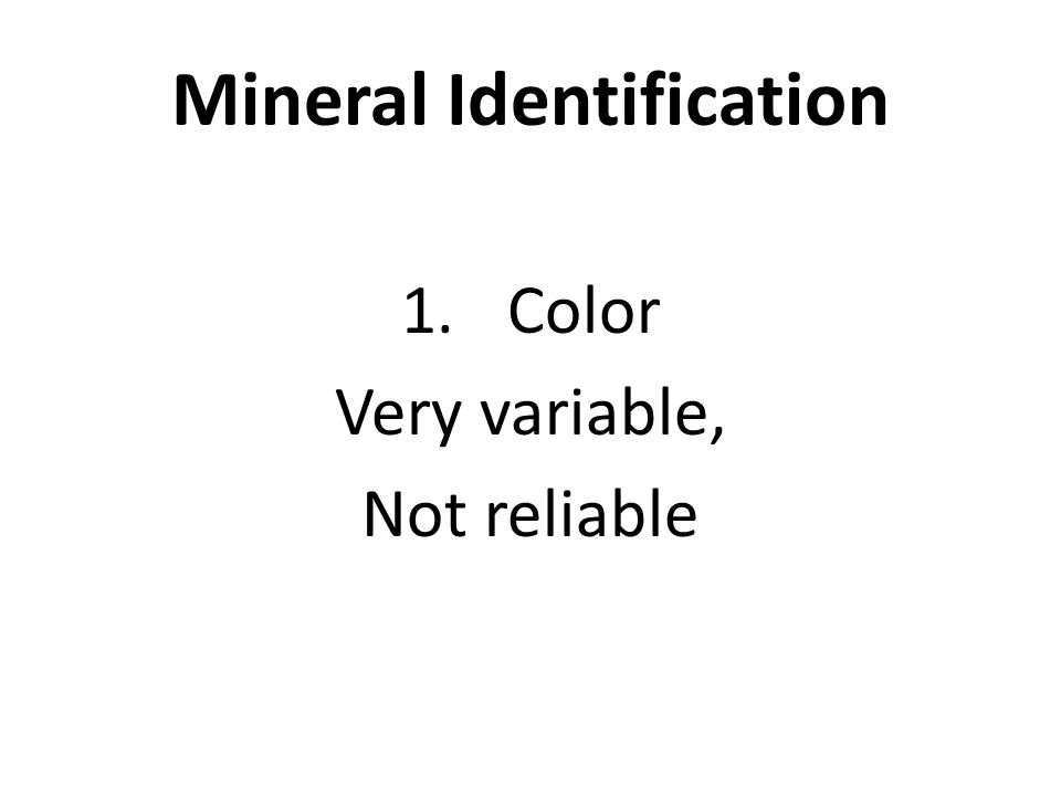Mineral Identification 1.Color Very variable, Not reliable