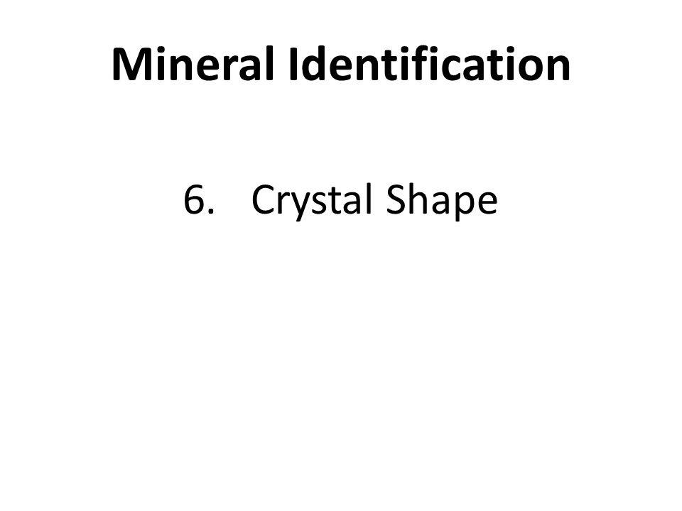 Mineral Identification 6.Crystal Shape