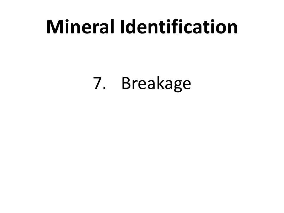 Mineral Identification 7.Breakage