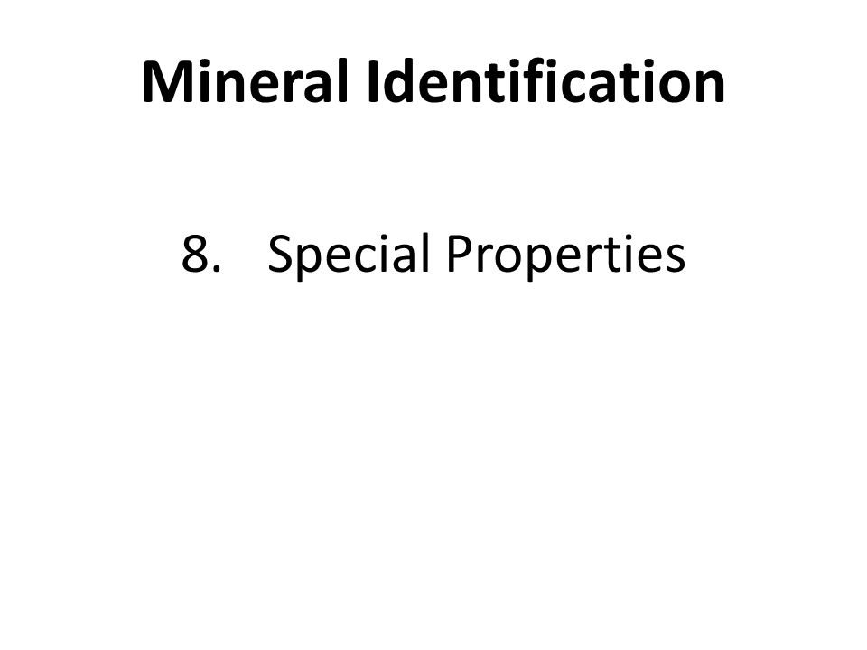 Mineral Identification 8.Special Properties