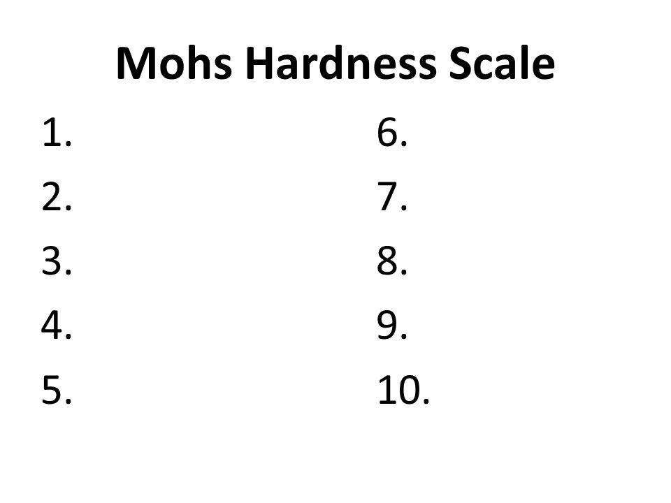 Mohs Hardness Scale 1.6. 2.7. 3.8. 4.9. 5.10.