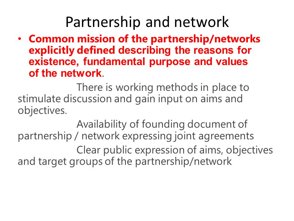 Partnership and network Common mission of the partnership/networks explicitly defined describing the reasons for existence, fundamental purpose and values of the network.