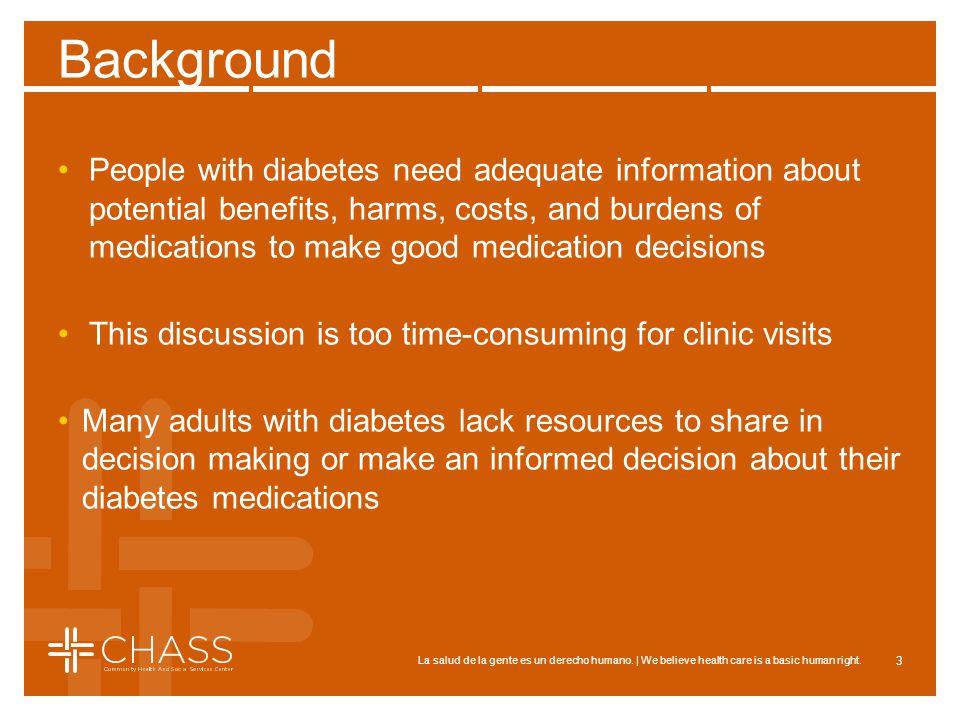 La salud de la gente es un derecho humano. | We believe health care is a basic human right. Background People with diabetes need adequate information