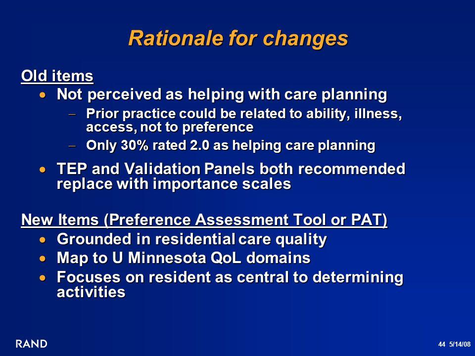 44 5/14/08 Rationale for changes Old items  Not perceived as helping with care planning  Prior practice could be related to ability, illness, access