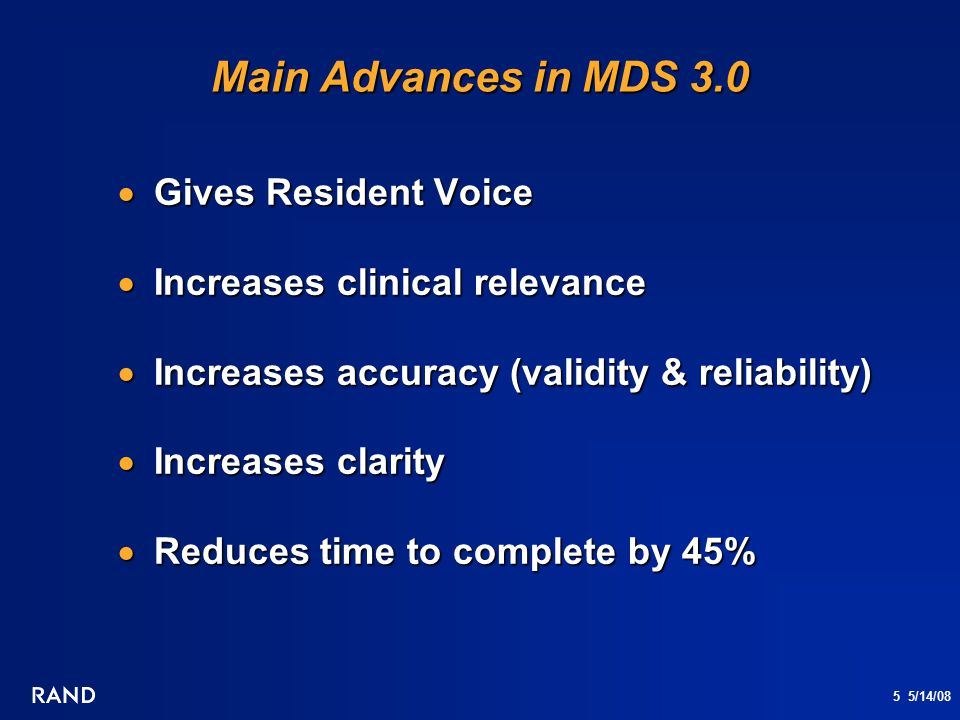 5 5/14/08 Main Advances in MDS 3.0  Gives Resident Voice  Increases clinical relevance  Increases accuracy (validity & reliability)  Increases cla