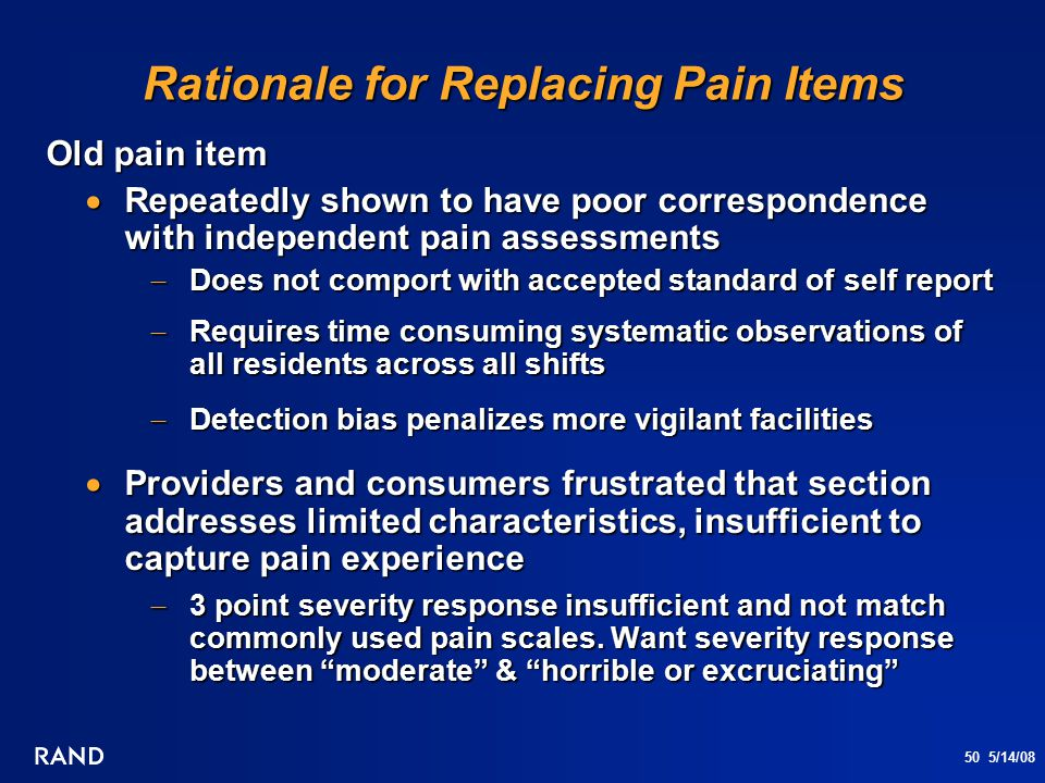 50 5/14/08 Rationale for Replacing Pain Items Old pain item  Repeatedly shown to have poor correspondence with independent pain assessments  Does no