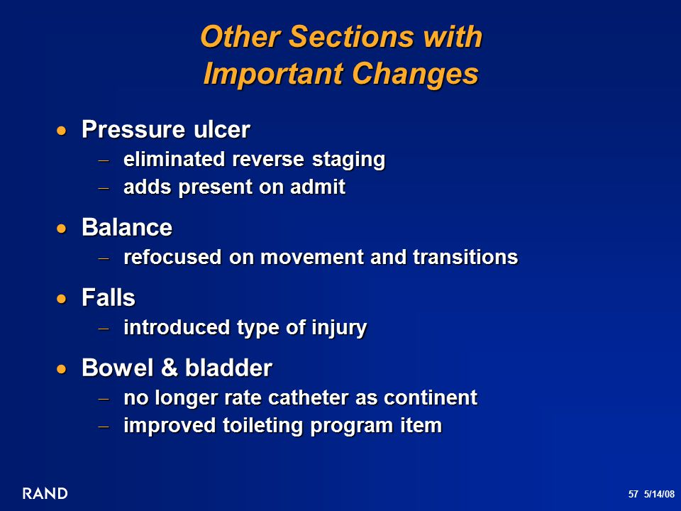 57 5/14/08 Other Sections with Important Changes  Pressure ulcer  eliminated reverse staging  adds present on admit  Balance  refocused on moveme