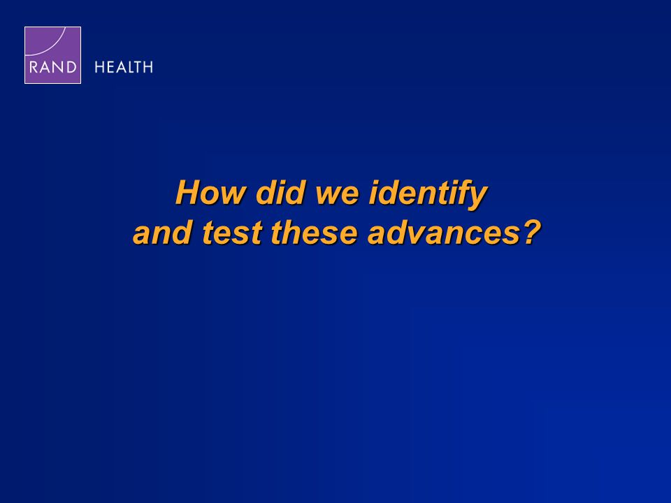 How did we identify and test these advances?