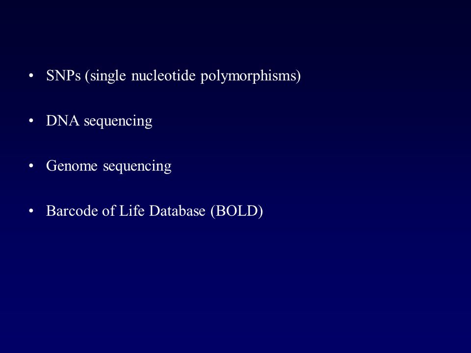 SNPs (single nucleotide polymorphisms) DNA sequencing Genome sequencing Barcode of Life Database (BOLD)