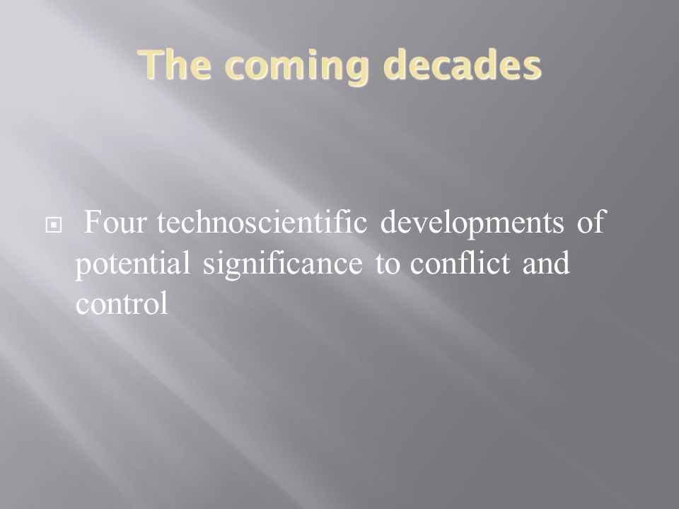 The coming decades  Four technoscientific developments of potential significance to conflict and control
