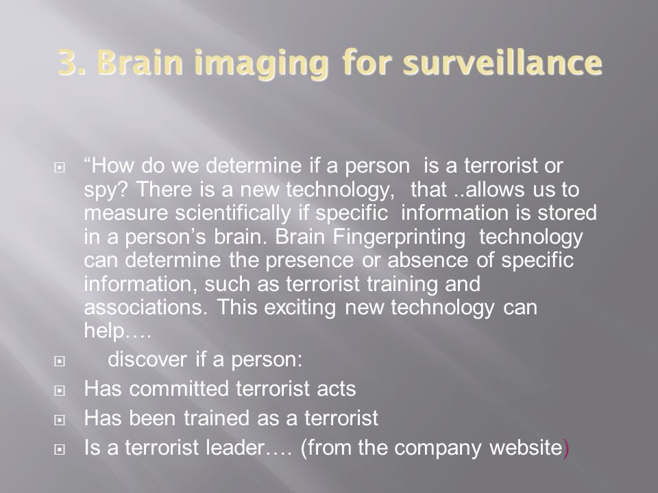 3. Brain imaging for surveillance  How do we determine if a person is a terrorist or spy.