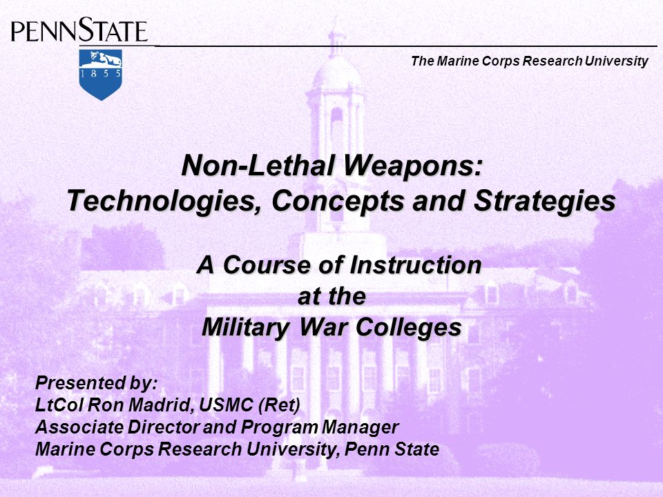 Non-Lethal Weapons: Technologies, Concepts and Strategies A Course of Instruction at the Military War Colleges The Marine Corps Research University Pr