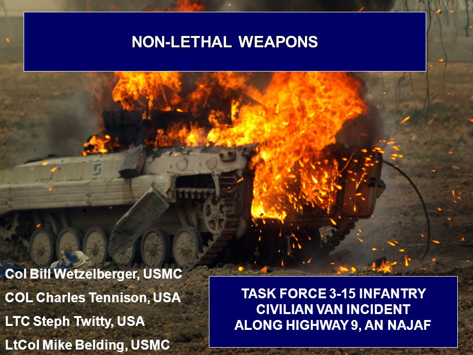 3/15/0518 NON-LETHAL WEAPONS TASK FORCE 3-15 INFANTRY CIVILIAN VAN INCIDENT ALONG HIGHWAY 9, AN NAJAF Col Bill Wetzelberger, USMC COL Charles Tennison