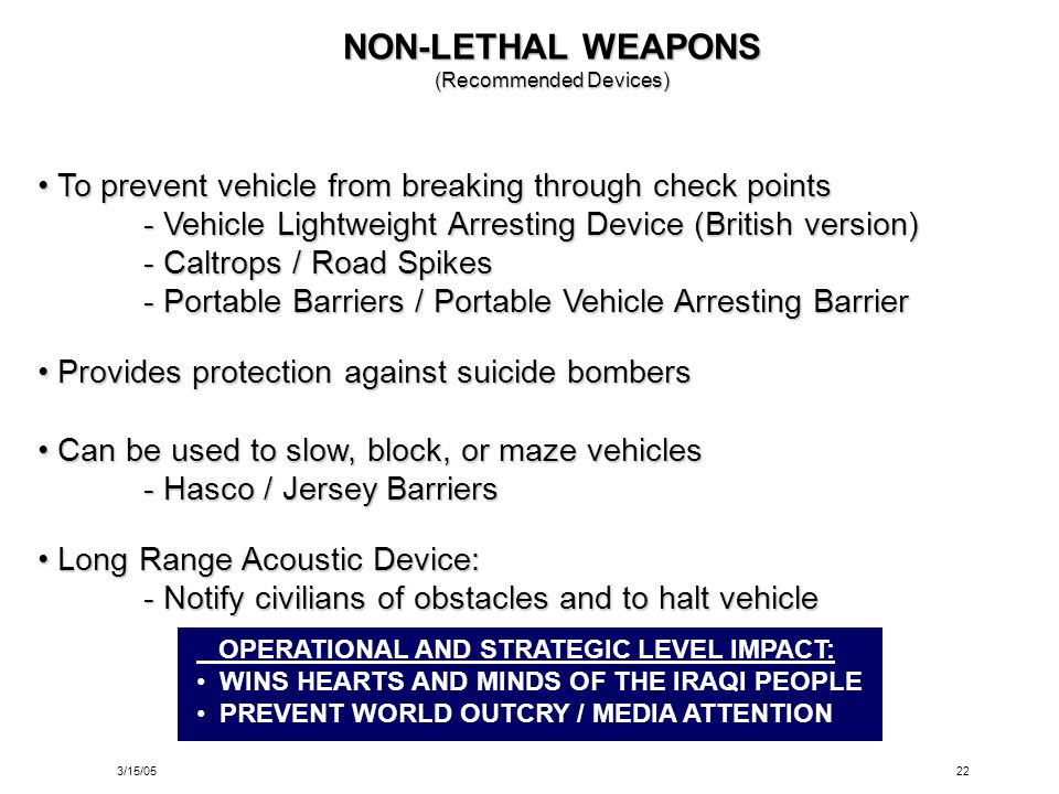 3/15/0522 NON-LETHAL WEAPONS (Recommended Devices) To prevent vehicle from breaking through check points To prevent vehicle from breaking through chec
