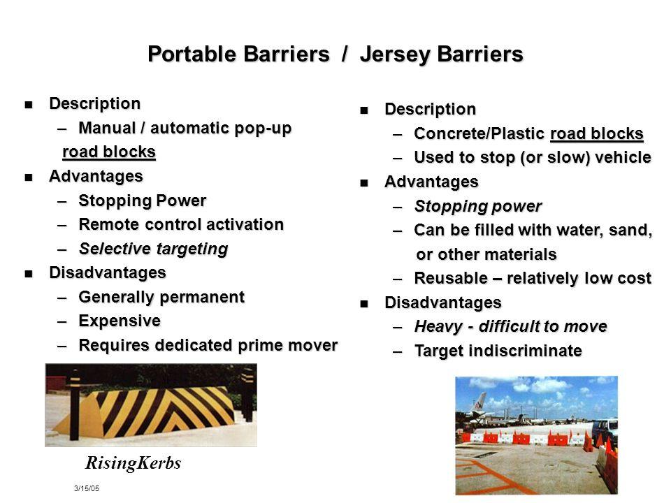 3/15/0526 Portable Barriers / Jersey Barriers Description Description –Manual / automatic pop-up road blocks road blocks Advantages Advantages –Stoppi