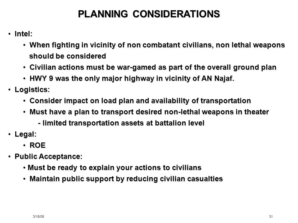 3/15/0531 PLANNING CONSIDERATIONS Intel: Intel: When fighting in vicinity of non combatant civilians, non lethal weapons When fighting in vicinity of