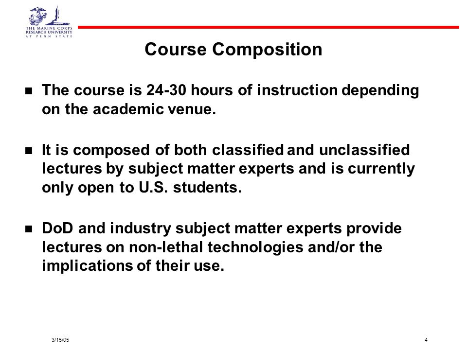 3/15/054 Course Composition The course is 24-30 hours of instruction depending on the academic venue. It is composed of both classified and unclassifi