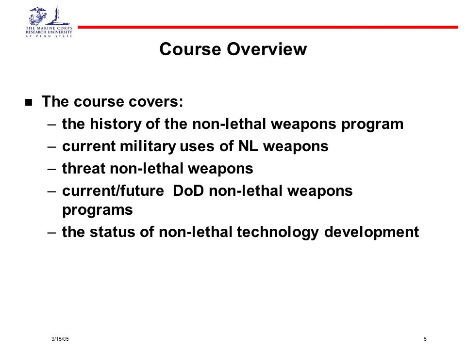 3/15/056 Course Overview The course also covers the implications of non- lethal weapons use.