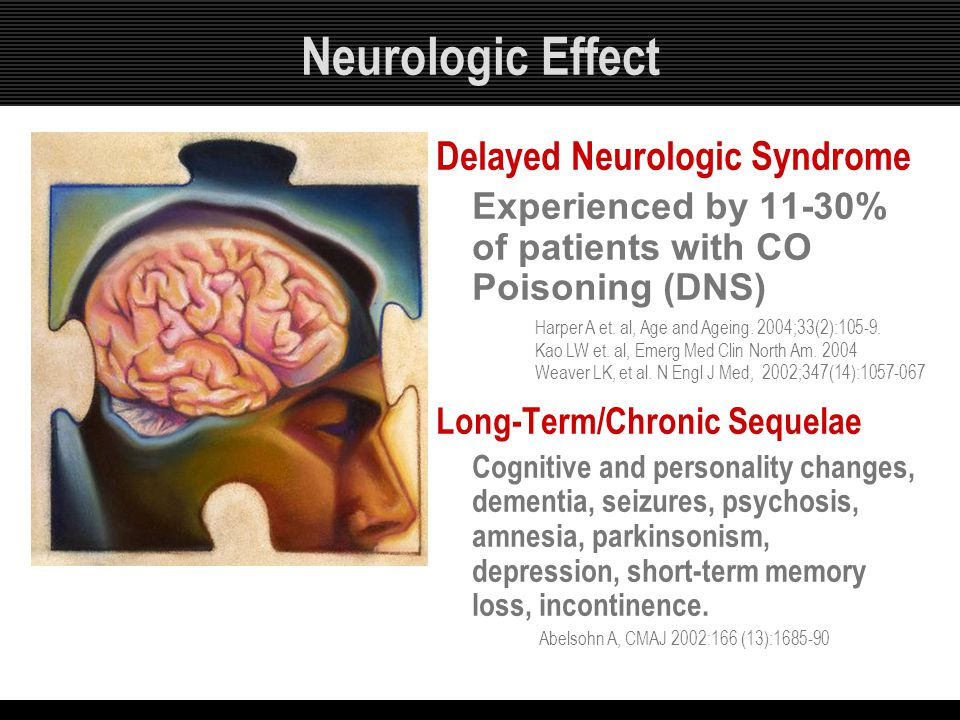 Neurologic Effect Delayed Neurologic Syndrome Experienced by 11-30% of patients with CO Poisoning (DNS) Long-Term/Chronic Sequelae Cognitive and perso