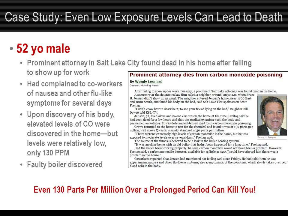 Case Study: Even Low Exposure Levels Can Lead to Death Even 130 Parts Per Million Over a Prolonged Period Can Kill You! 52 yo male Prominent attorney