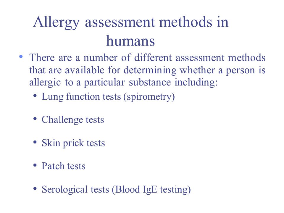 Allergy assessment methods in humans There are a number of different assessment methods that are available for determining whether a person is allergi