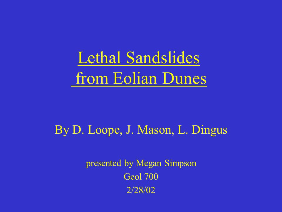 Lethal Sandslides from Eolian Dunes By D.Loope, J.