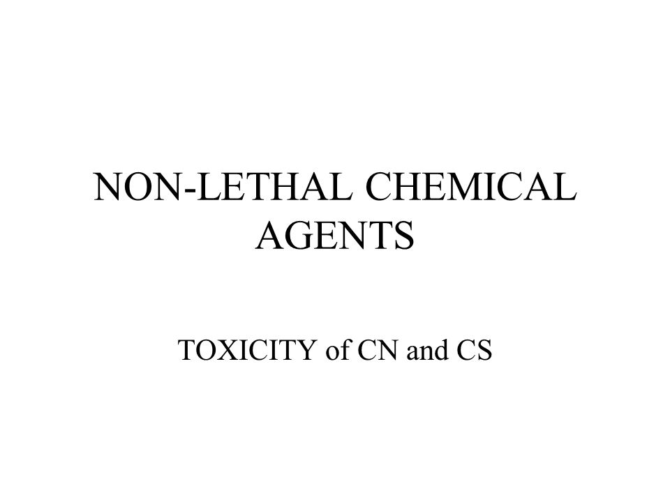 NON-LETHAL CHEMICAL AGENTS TOXICITY of CN and CS