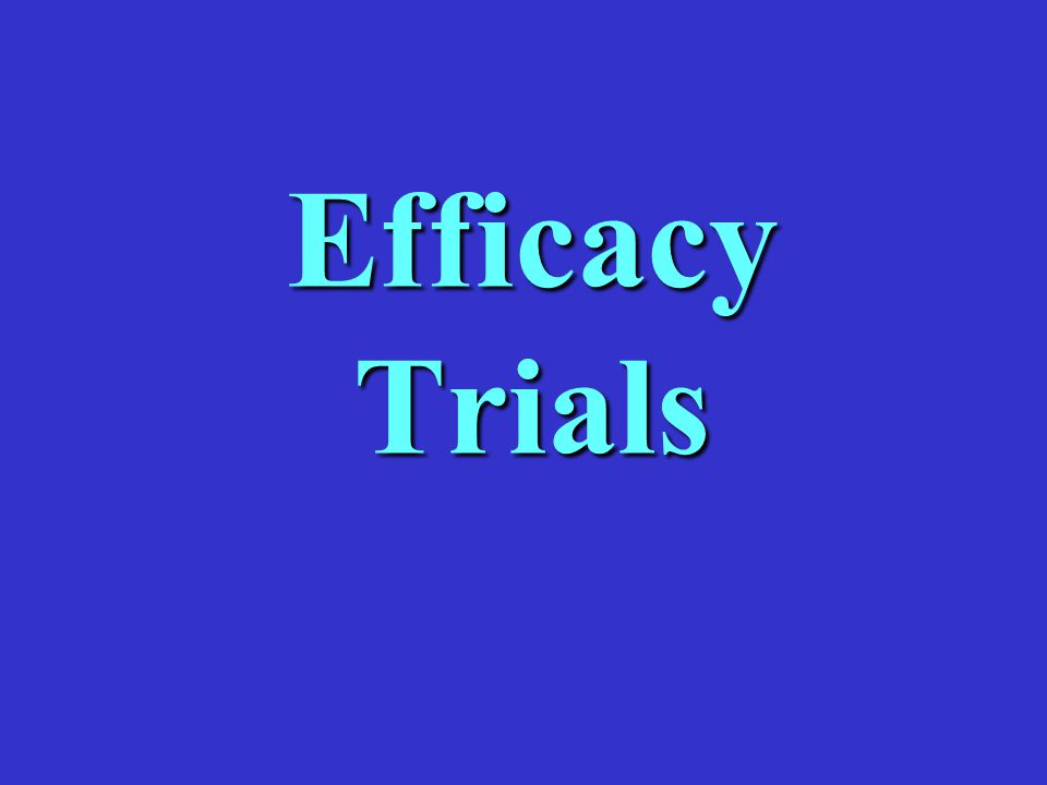 Efficacy Trials