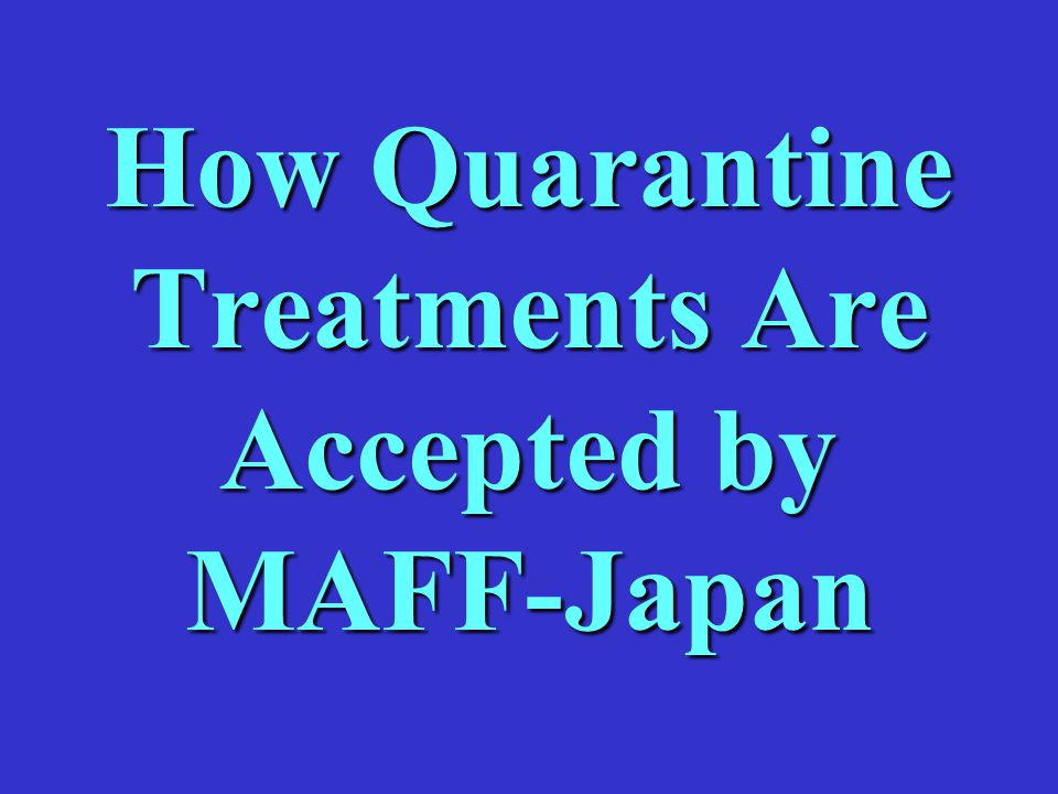 How Quarantine Treatments Are Accepted by MAFF-Japan