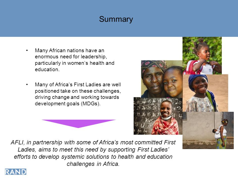 Summary Many African nations have an enormous need for leadership, particularly in women's health and education. Many of Africa's First Ladies are wel