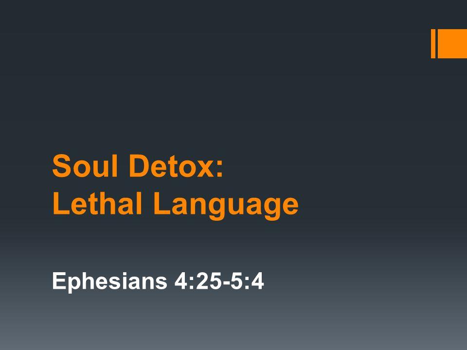 Soul Detox: Lethal Language Ephesians 4:25-5:4