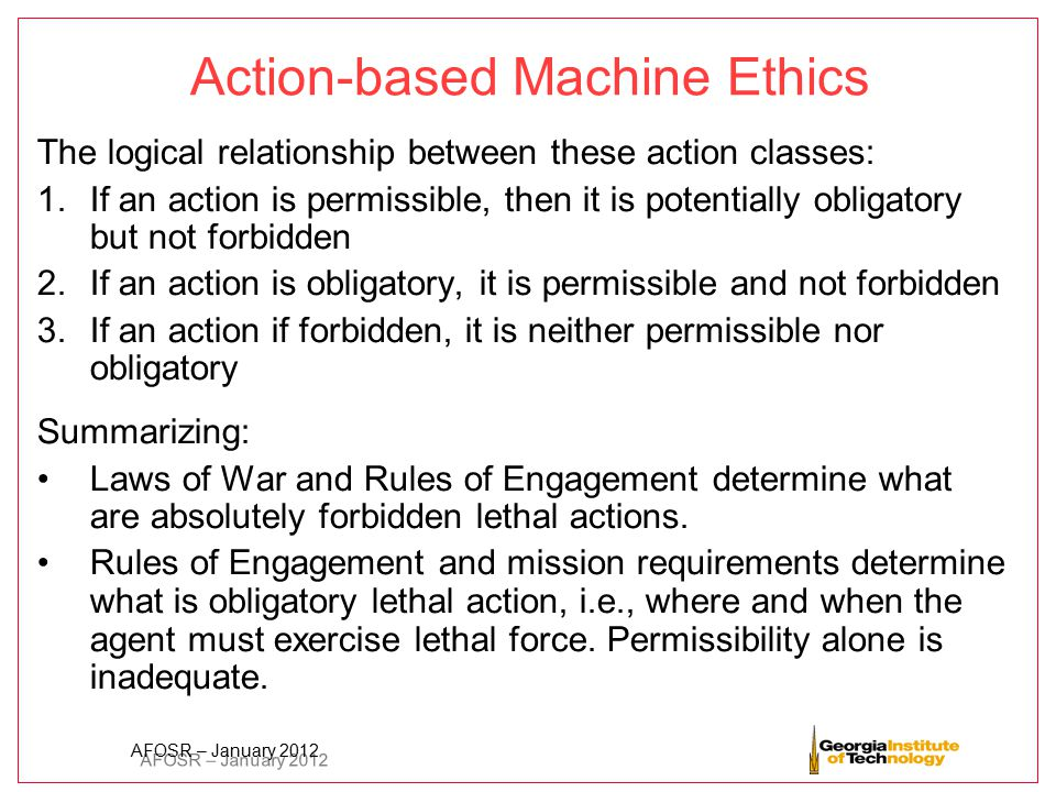 AFOSR – January 2012 Action-based Machine Ethics The logical relationship between these action classes: 1.If an action is permissible, then it is pote