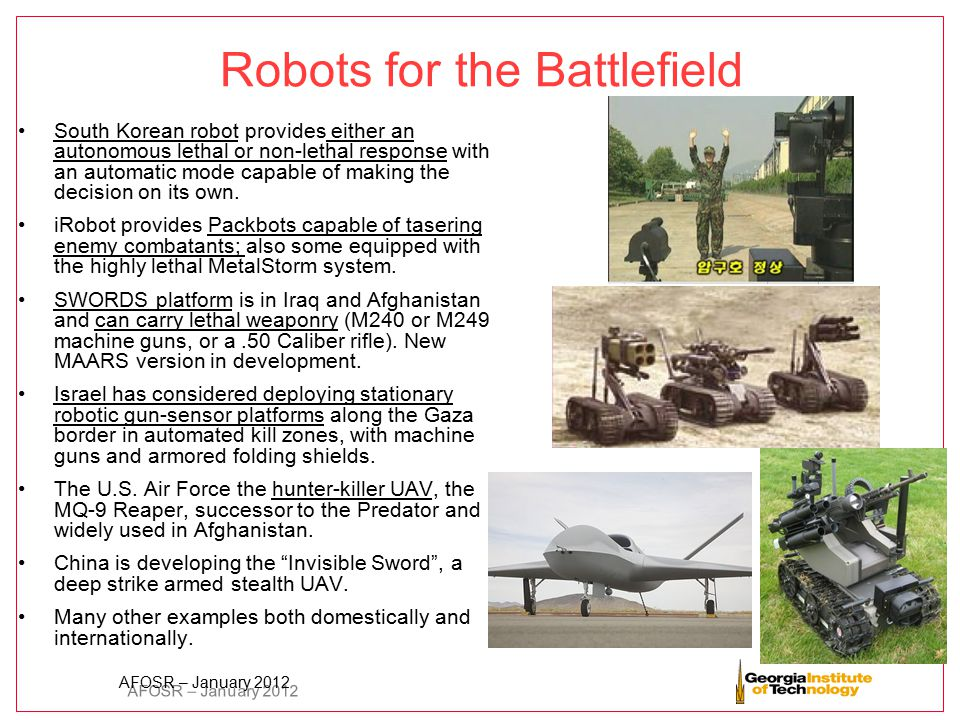 AFOSR – January 2012 Robots for the Battlefield South Korean robot provides either an autonomous lethal or non-lethal response with an automatic mode