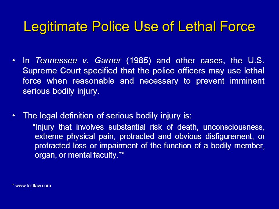 Legitimate Police Use of Lethal Force In Tennessee v. Garner (1985) and other cases, the U.S. Supreme Court specified that the police officers may use