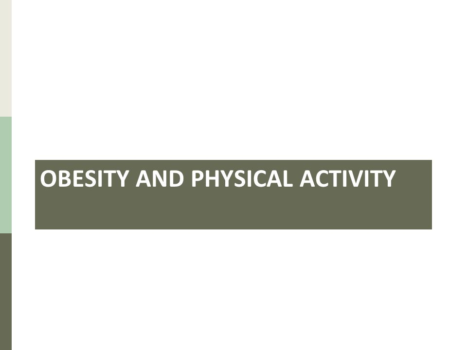 OBESITY AND PHYSICAL ACTIVITY